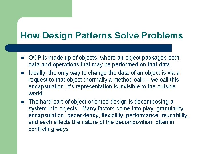 How Design Patterns Solve Problems l l l OOP is made up of objects,