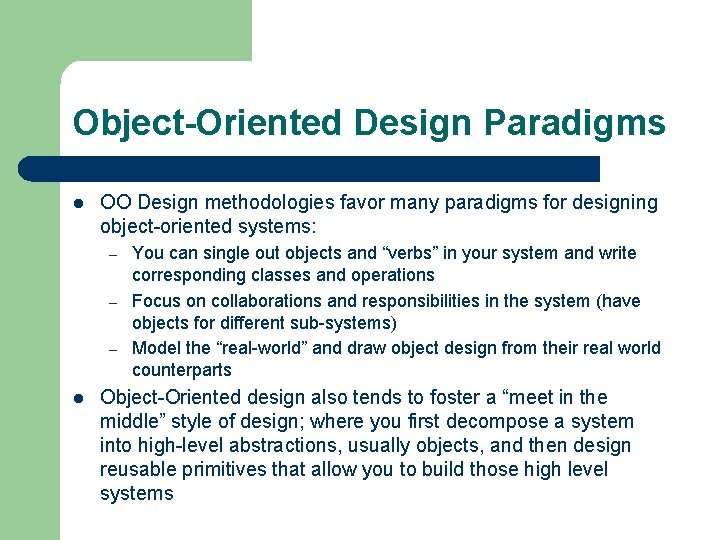 Object-Oriented Design Paradigms l OO Design methodologies favor many paradigms for designing object-oriented systems: