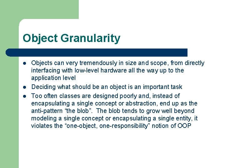Object Granularity l l l Objects can very tremendously in size and scope, from
