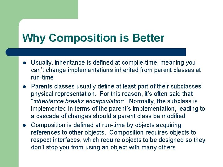 Why Composition is Better l l l Usually, inheritance is defined at compile-time, meaning