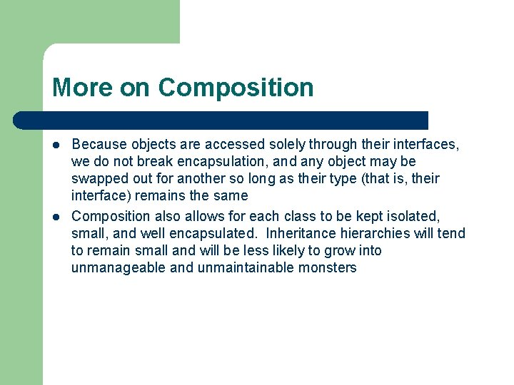 More on Composition l l Because objects are accessed solely through their interfaces, we