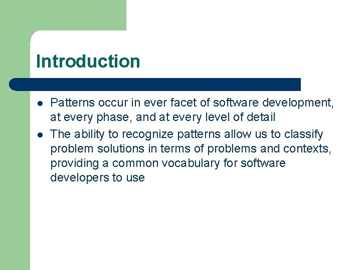 Introduction l l Patterns occur in ever facet of software development, at every phase,