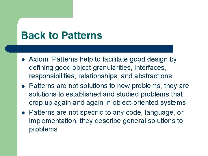 Back to Patterns l l l Axiom: Patterns help to facilitate good design by