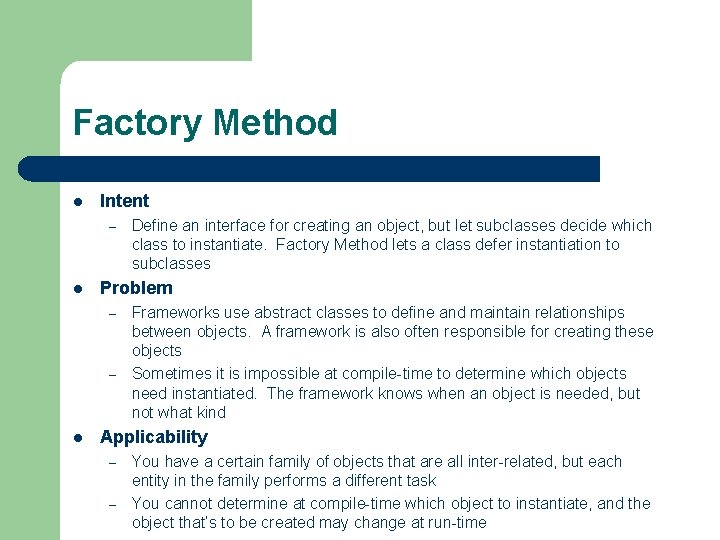 Factory Method l Intent – l Problem – – l Define an interface for