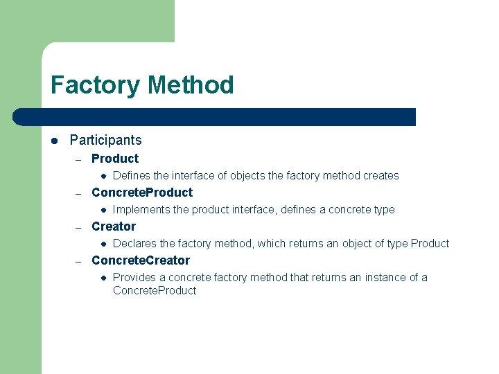 Factory Method l Participants – Product l – Concrete. Product l – Implements the