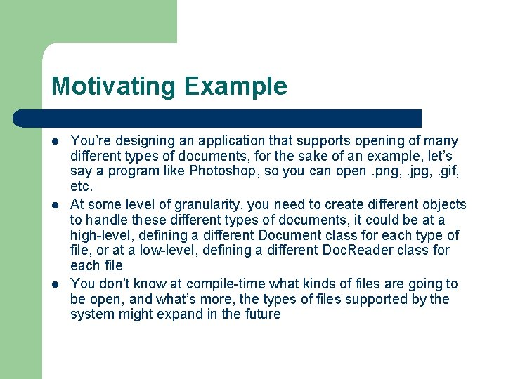 Motivating Example l l l You're designing an application that supports opening of many