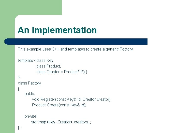 An Implementation This example uses C++ and templates to create a generic Factory template