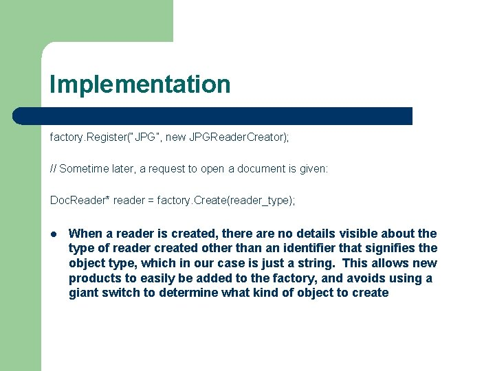 """Implementation factory. Register(""""JPG"""", new JPGReader. Creator); // Sometime later, a request to open a"""
