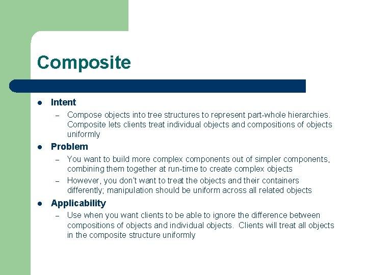 Composite l Intent – l Problem – – l Compose objects into tree structures
