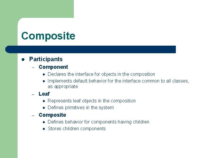 Composite l Participants – Component l l – Leaf l l – Declares the