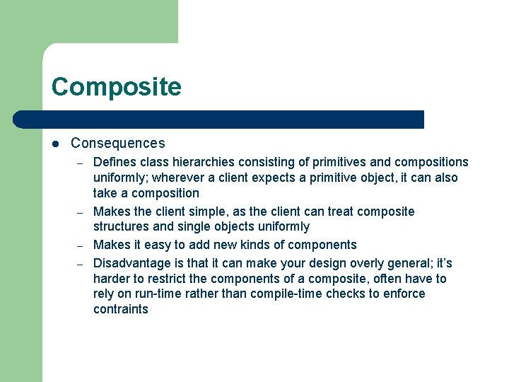 Composite l Consequences – – Defines class hierarchies consisting of primitives and compositions uniformly;