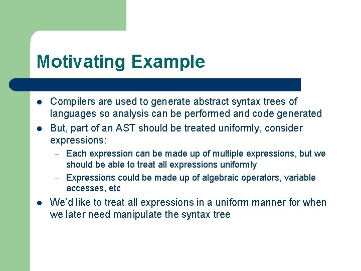 Motivating Example l l Compilers are used to generate abstract syntax trees of languages