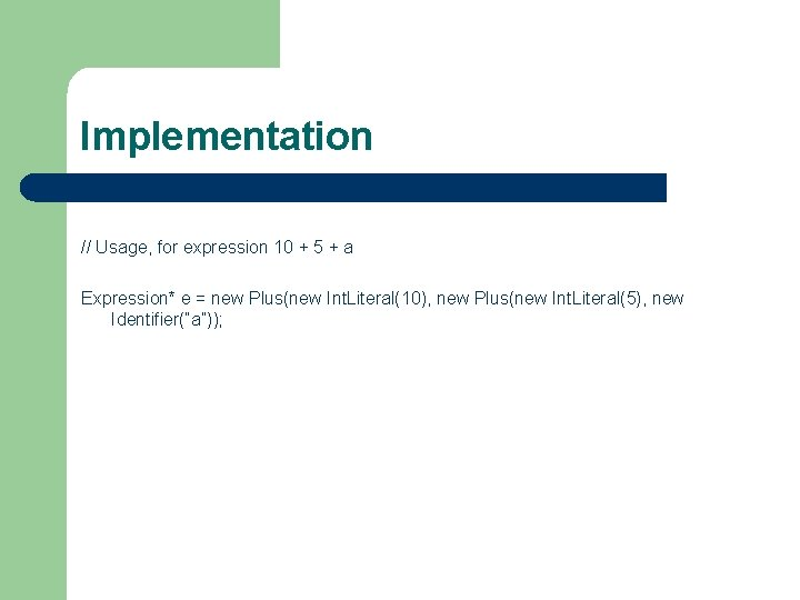Implementation // Usage, for expression 10 + 5 + a Expression* e = new