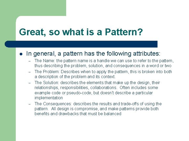 Great, so what is a Pattern? l In general, a pattern has the following