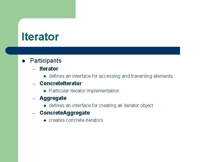 Iterator l Participants – Iterator l – Concrete. Iterator l – Particular iterator implementation