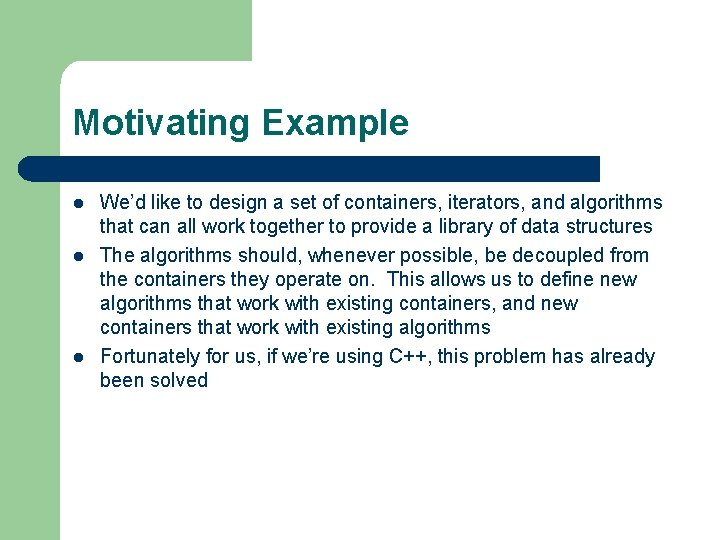 Motivating Example l l l We'd like to design a set of containers, iterators,