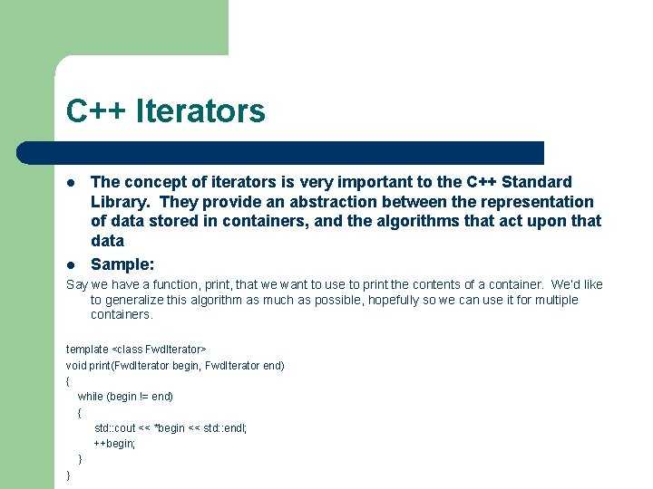 C++ Iterators l l The concept of iterators is very important to the C++