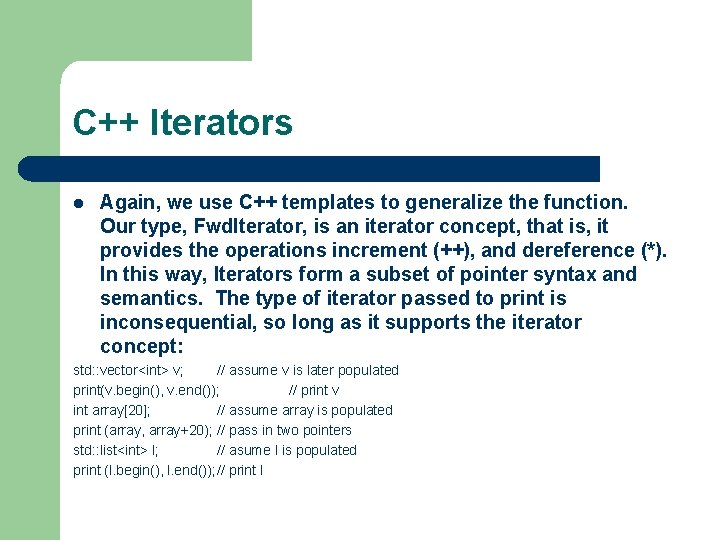 C++ Iterators l Again, we use C++ templates to generalize the function. Our type,