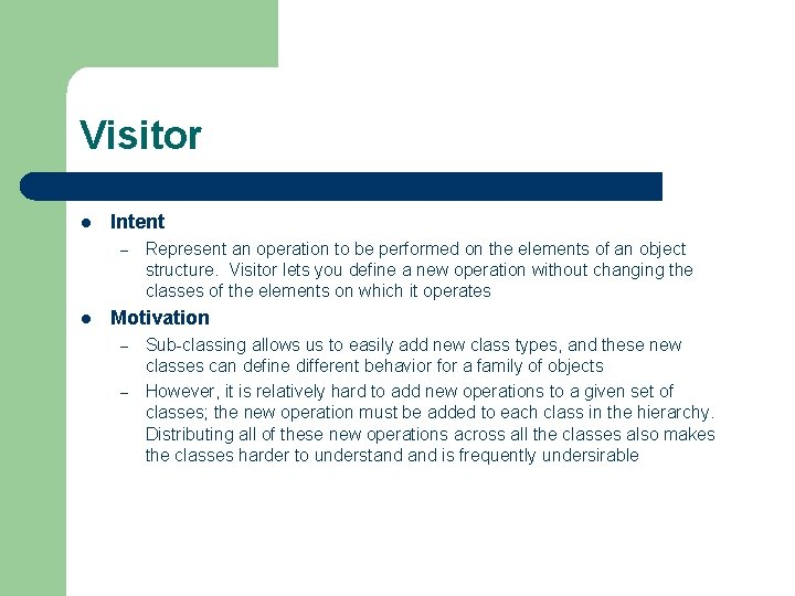 Visitor l Intent – l Represent an operation to be performed on the elements