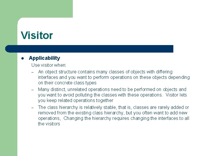 Visitor l Applicability Use visitor when: – An object structure contains many classes of