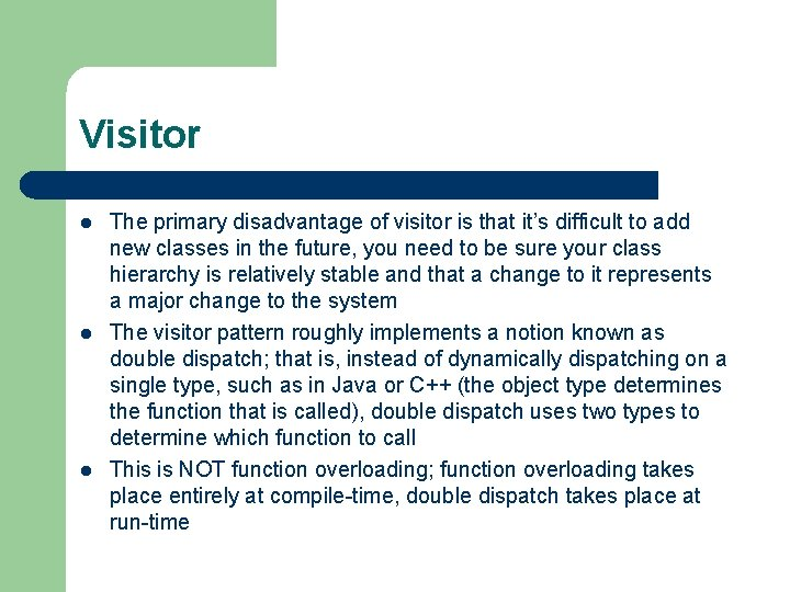 Visitor l l l The primary disadvantage of visitor is that it's difficult to