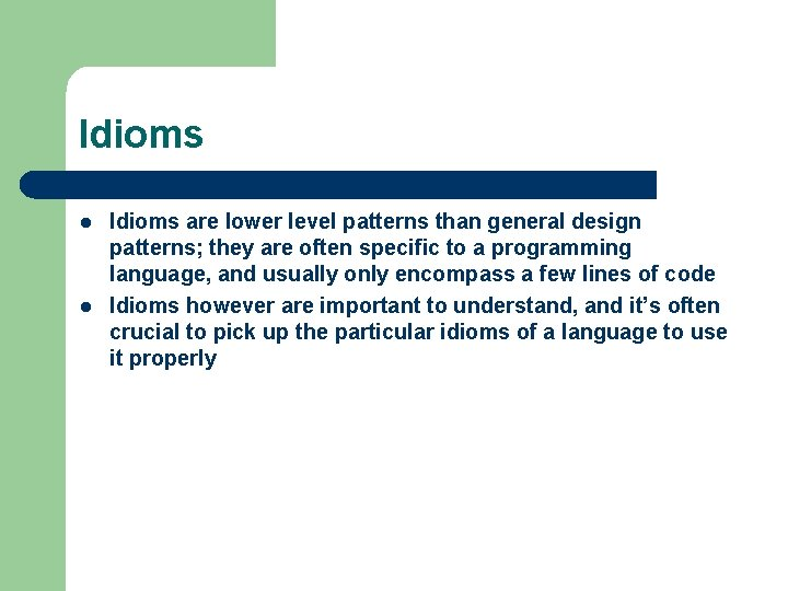 Idioms l l Idioms are lower level patterns than general design patterns; they are