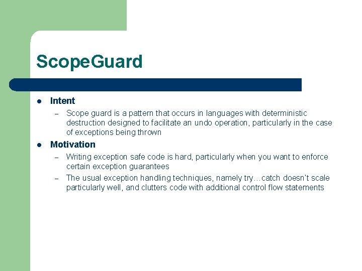 Scope. Guard l Intent – l Scope guard is a pattern that occurs in