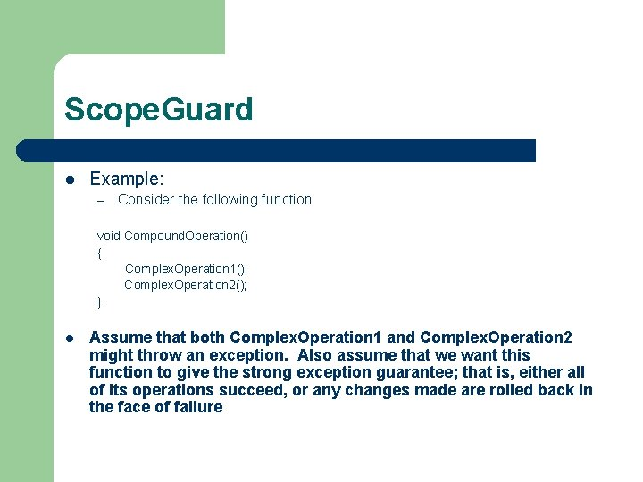 Scope. Guard l Example: – Consider the following function void Compound. Operation() { Complex.