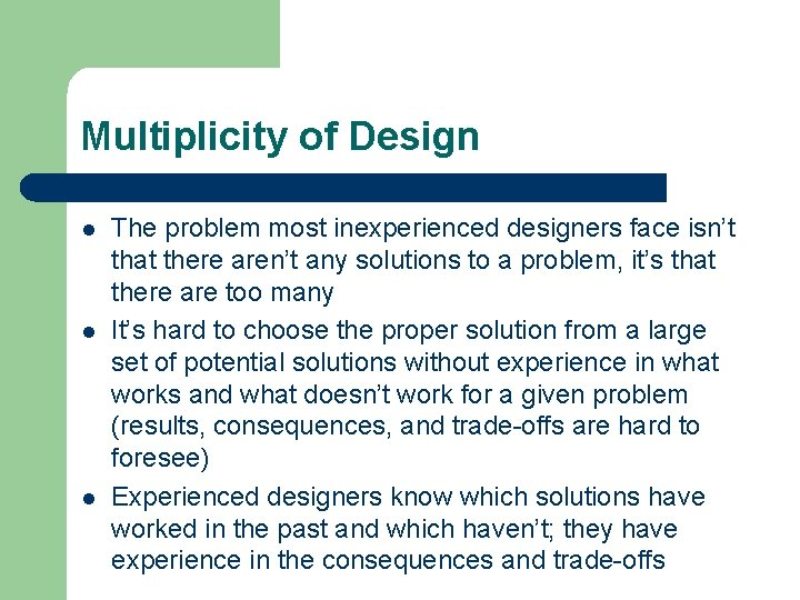 Multiplicity of Design l l l The problem most inexperienced designers face isn't that
