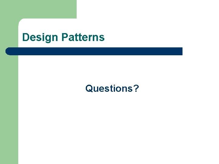 Design Patterns Questions?