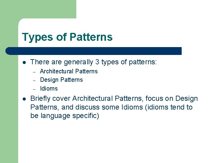 Types of Patterns l There are generally 3 types of patterns: – – –