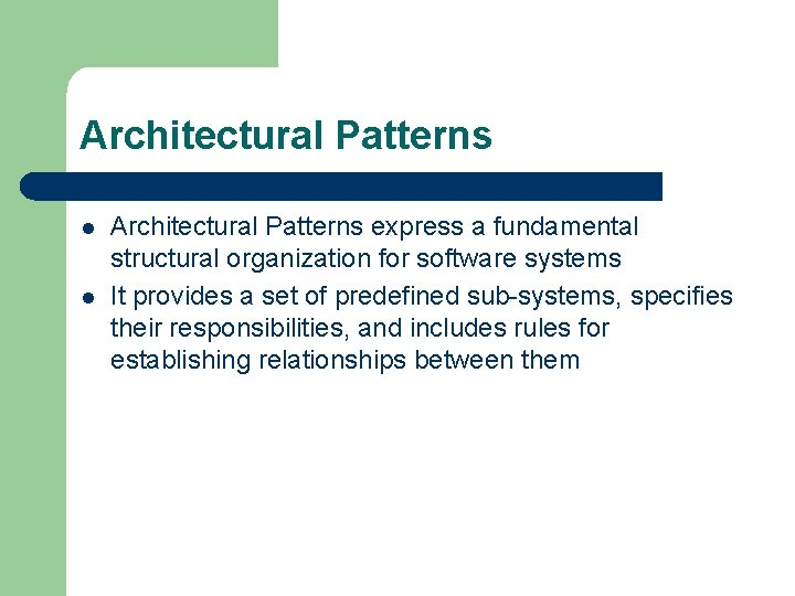 Architectural Patterns l l Architectural Patterns express a fundamental structural organization for software systems