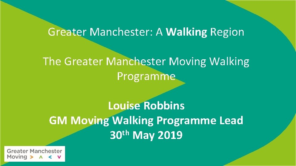 Greater Manchester: A Walking Region The Greater Manchester Moving Walking Programme Louise Robbins GM