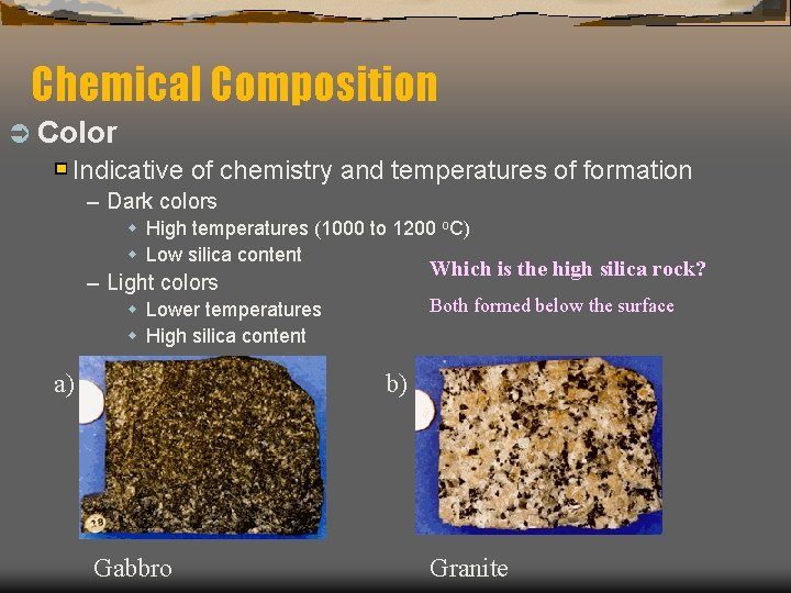Chemical Composition Ü Color Indicative of chemistry and temperatures of formation – Dark colors