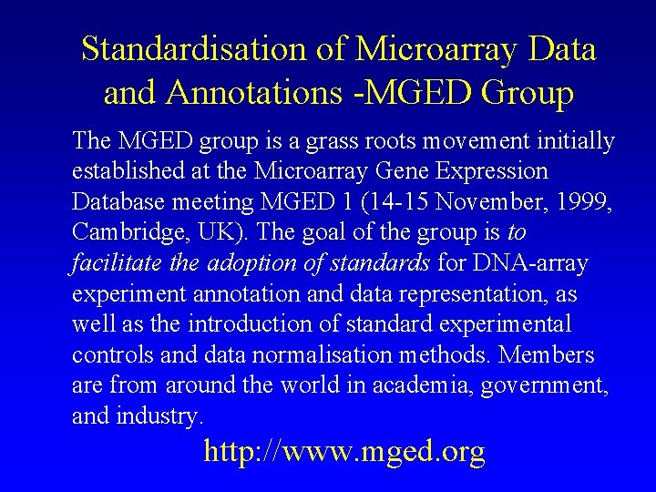 Standardisation of Microarray Data and Annotations -MGED Group The MGED group is a grass