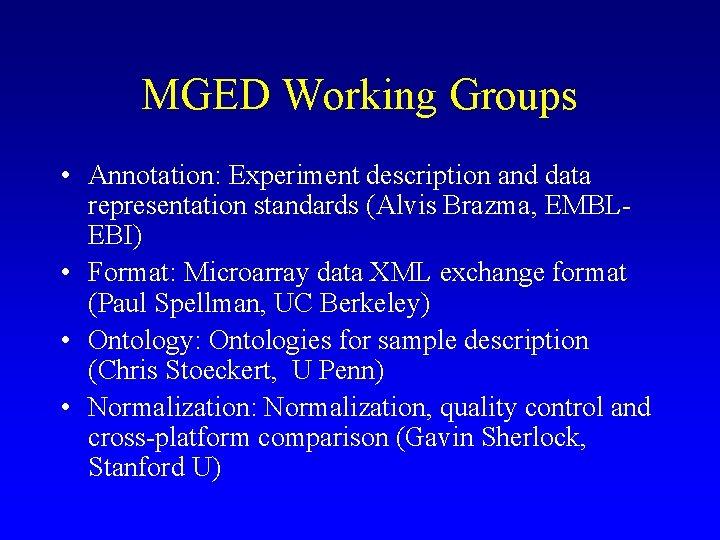 MGED Working Groups • Annotation: Experiment description and data representation standards (Alvis Brazma, EMBLEBI)