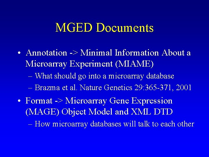 MGED Documents • Annotation -> Minimal Information About a Microarray Experiment (MIAME) – What