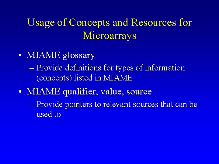 Usage of Concepts and Resources for Microarrays • MIAME glossary – Provide definitions for