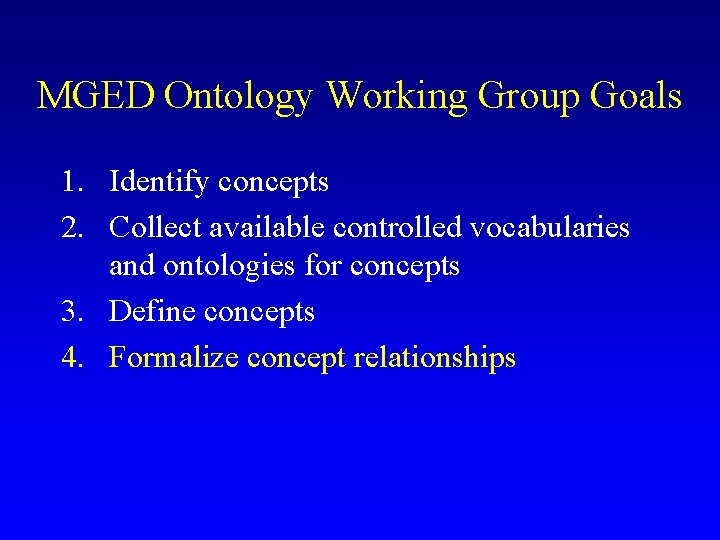 MGED Ontology Working Group Goals 1. Identify concepts 2. Collect available controlled vocabularies and