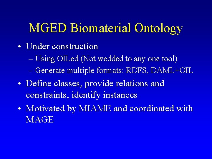 MGED Biomaterial Ontology • Under construction – Using OILed (Not wedded to any one