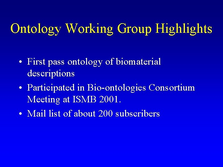 Ontology Working Group Highlights • First pass ontology of biomaterial descriptions • Participated in