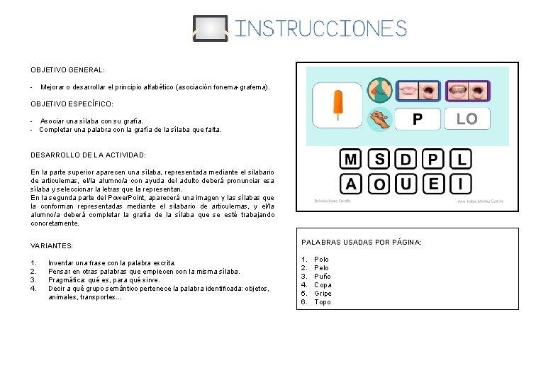OBJETIVO GENERAL: - Mejorar o desarrollar el principio alfabético (asociación fonema-grafema). OBJETIVO ESPECÍFICO: -