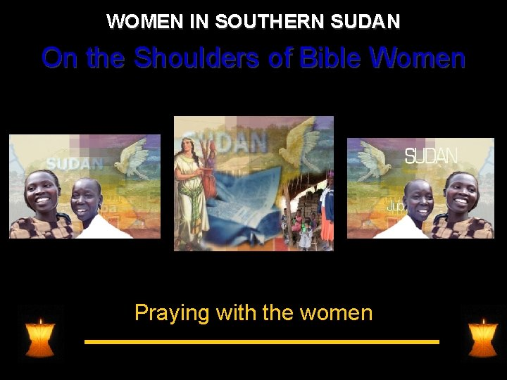WOMEN IN SOUTHERN SUDAN On the Shoulders of Bible Women Praying with the women