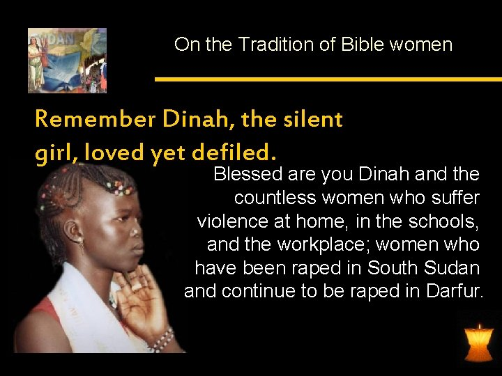 On the Tradition of Bible women Remember Dinah, the silent girl, loved yet defiled.