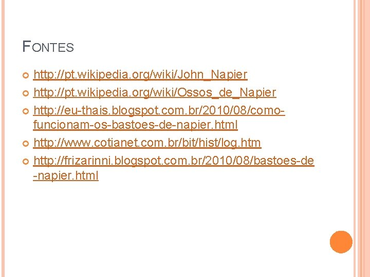 FONTES http: //pt. wikipedia. org/wiki/John_Napier http: //pt. wikipedia. org/wiki/Ossos_de_Napier http: //eu-thais. blogspot. com. br/2010/08/comofuncionam-os-bastoes-de-napier.
