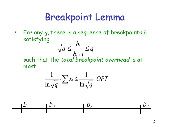 Breakpoint Lemma • For any q, there is a sequence of breakpoints bi satisfying