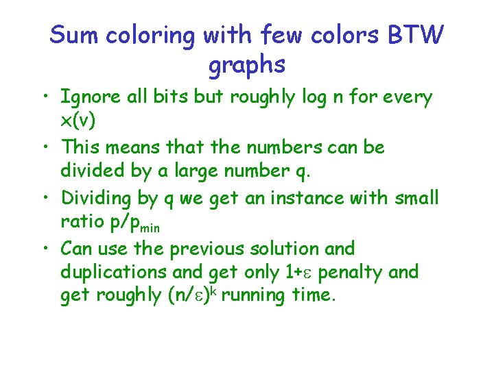 Sum coloring with few colors BTW graphs • Ignore all bits but roughly log