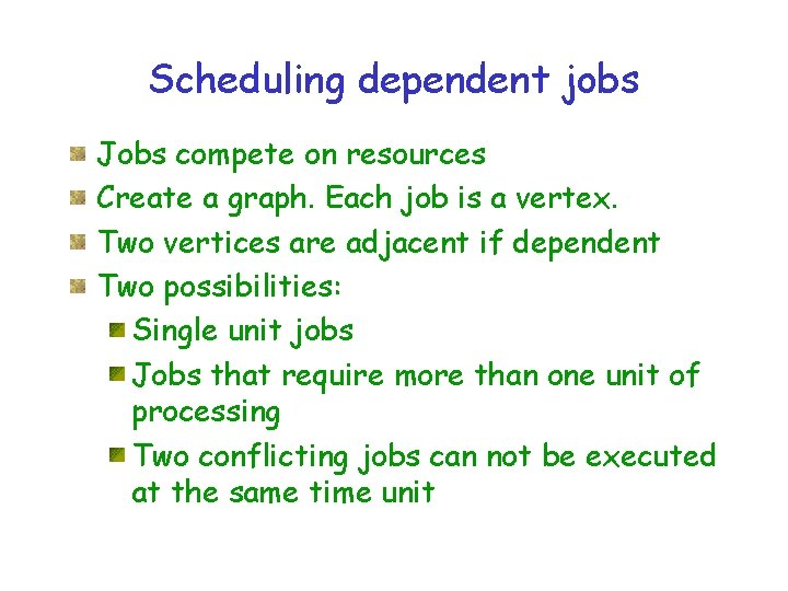 Scheduling dependent jobs Jobs compete on resources Create a graph. Each job is a