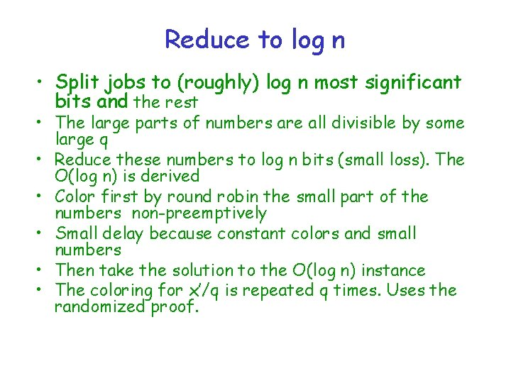 Reduce to log n • Split jobs to (roughly) log n most significant bits
