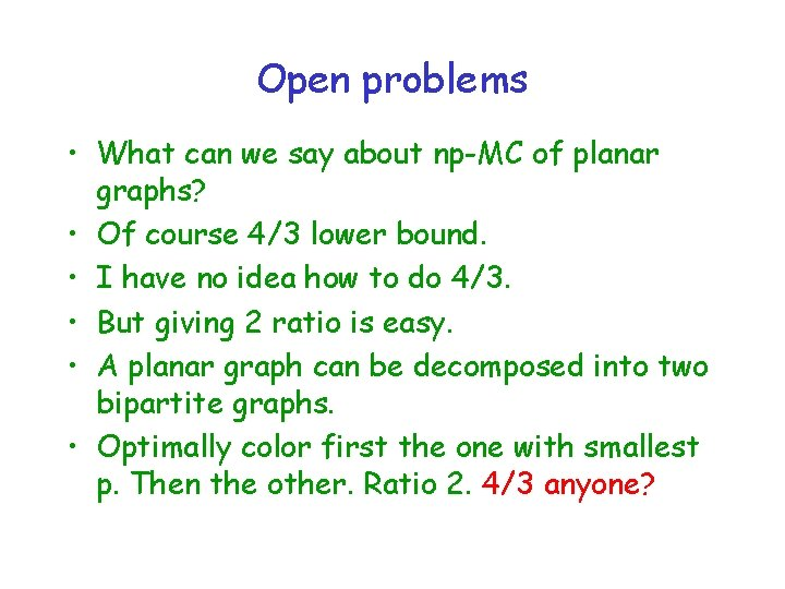 Open problems • What can we say about np-MC of planar graphs? • Of